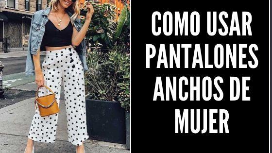 Como Usar Pantalones Anchos De Mujer
