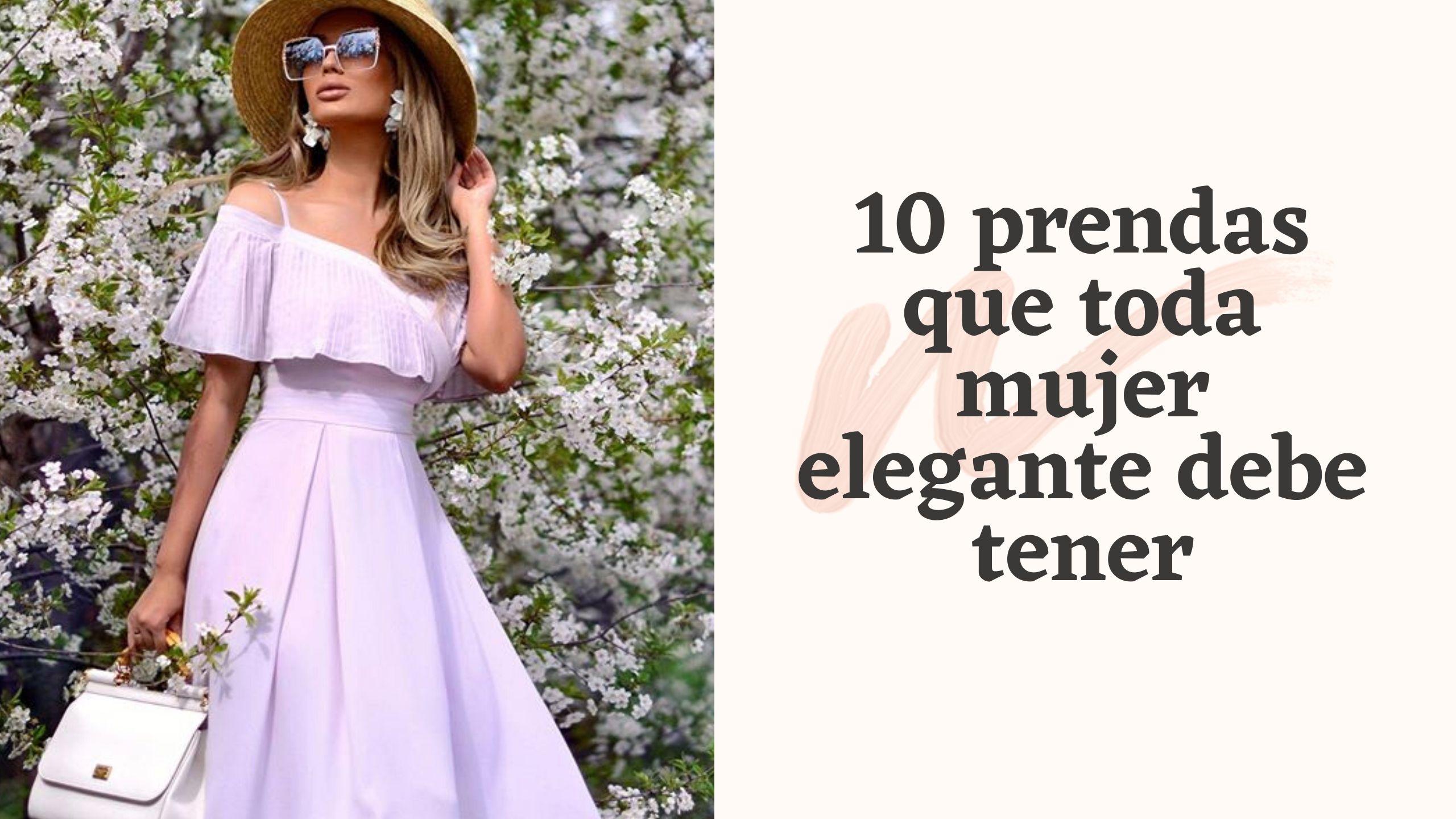 10 prendas que toda mujer elegante debe tener