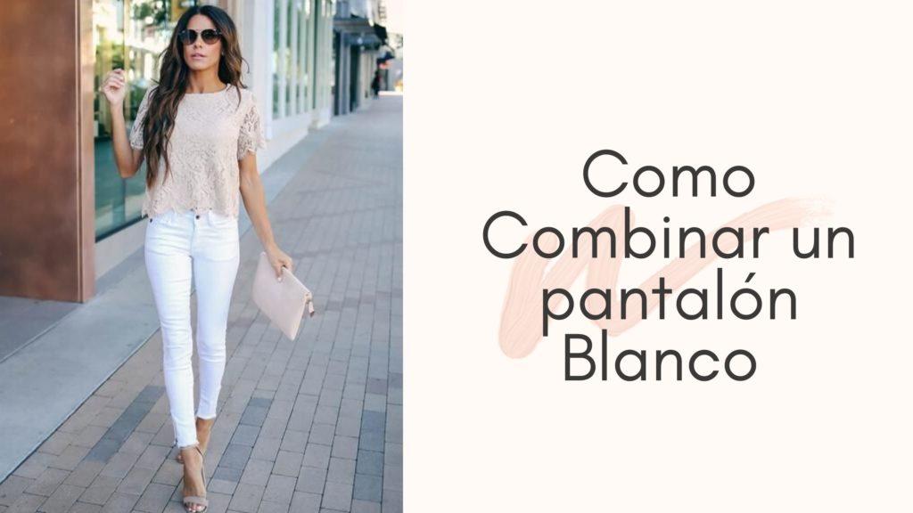 Como Combinar un pantalón Blanco