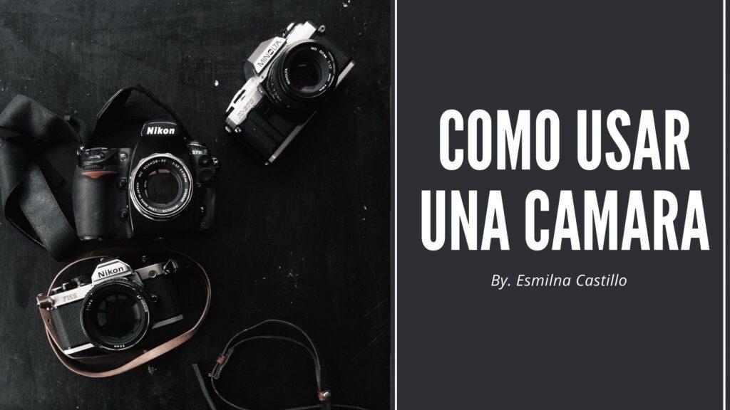 Como Usar Una Camara Fotografica